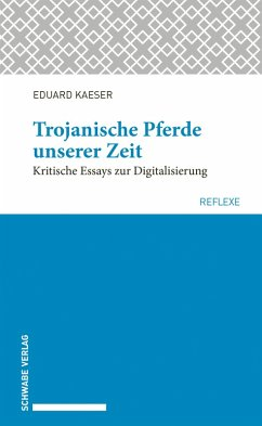 Trojanische Pferde unserer Zeit (eBook, PDF) - Kaeser, Eduard