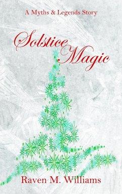 Solstice Magic (Myths & Legends) (eBook, ePUB) - Williams, Raven M.