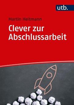 Clever zur Abschlussarbeit - Heitmann, Martin