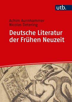 Deutsche Literatur der Frühen Neuzeit - Aurnhammer, Achim; Detering, Nikolas