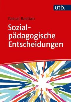 Sozialpädagogische Entscheidungen - Bastian, Pascal