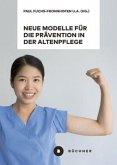 Neue Modelle für die Prävention in der Altenpflege vor dem Hintergrund von Berufsbiografieorientierung, Dienstleistungsvielfalt und High-Tech