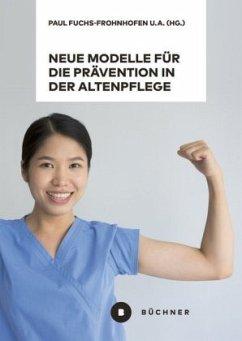 Neue Modelle für die Prävention in der Altenpflege vor dem Hintergrund von Berufsbiografieorientierung, Dienstleistungsv