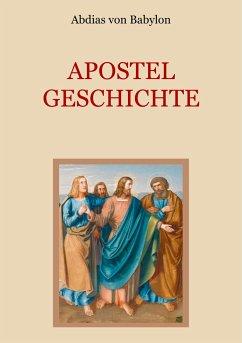 Apostelgeschichte - Leben und Taten der zwölf Apostel Jesu Christi - Abdias von Babylon