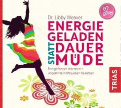 Energiegeladen statt dauermüde, Audio-CD - Weaver, Libby