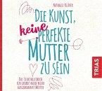 Die Kunst, keine perfekte Mutter zu sein, Audio-CD (mp3)