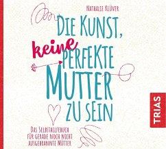 Die Kunst, keine perfekte Mutter zu sein, Audio-CD - Klüver, Nathalie