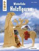 Winterliche Holzfiguren ganz groß (kreativ.kompakt) (Mängelexemplar)