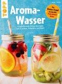 Aroma-Wasser. Vitalisierende Detox-Getränke mit Früchten, Kräutern und mehr (Mängelexemplar)