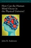 How Can the Human Mind Occur in the Physical Universe? (eBook, PDF)