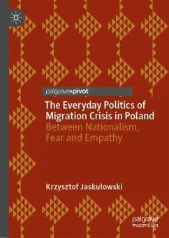The Everyday Politics of Migration Crisis in Poland - Jaskulowski, Krzysztof