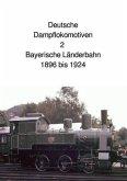 Deutsche Dampflokomotive 2 Bayerische Länderbahn 1896 bis 1924
