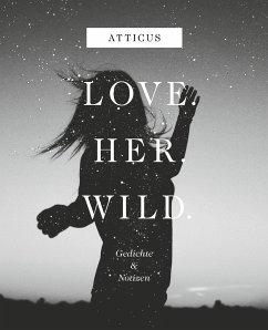 Love - Her - Wild, Gedichte und Notizen - Atticus