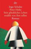 Peter Holtz Sein glückliches Leben erzählt von ihm selbst