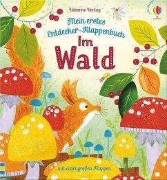 Mein erstes Entdecker-Klappenbuch: Im Wald - Milbourne, Anna