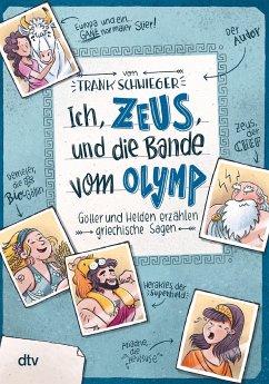 Ich, Zeus, und die Bande vom Olymp , Götter und Helden erzählen griechische Sagen - Schwieger, Frank
