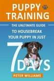 Puppy Training: The Ultimate Guide to Housebreak Your Puppy in Just 7 Days (eBook, ePUB)