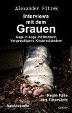 Auge in Auge mit Mördern, Vergewaltigern, Kinderschändern - Interviews mit dem Grauen - Reale Fälle aus Tätersicht - Autobiografie (eBook, ePUB)