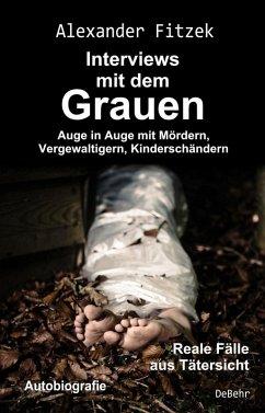 Auge in Auge mit Mördern, Vergewaltigern, Kinderschändern - Interviews mit dem Grauen - Reale Fälle aus Tätersicht - Autobiografie (eBook, ePUB) - Fitzek, Alexander