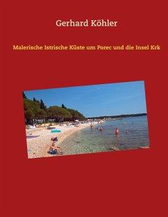 Malerische Istrische Küste um Porec und die Insel Krk - Köhler, Gerhard