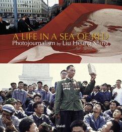 Liu Heung Shing: A Life in a Sea of Red - Liu, Heung Shing