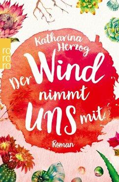 Der Wind nimmt uns mit (eBook, ePUB) - Herzog, Katharina