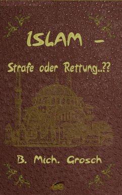 Islam - Strafe oder Rettung..?? (eBook, ePUB) - Grosch, Bernd Michael