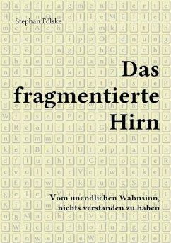 Das fragmentierte Hirn (eBook, ePUB) - Fölske, Stephan