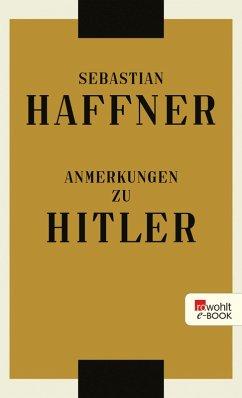 Anmerkungen zu Hitler (eBook, ePUB) - Haffner, Sebastian