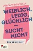 Weiblich, ledig, glücklich - sucht nicht (eBook, ePUB)