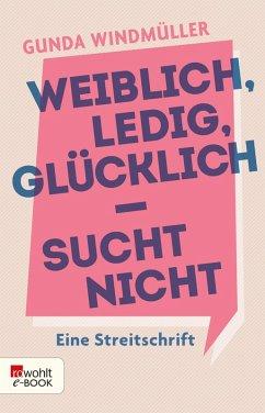 Weiblich, ledig, glücklich - sucht nicht (eBook, ePUB) - Windmüller, Gunda