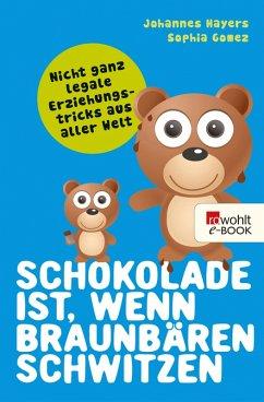 Schokolade ist, wenn Braunbären schwitzen (eBook, ePUB) - Gomez, Sophia; Hayers, Johannes