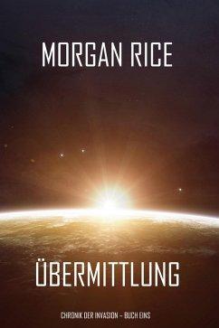 Ubermittlung (Chronik der Invasion - Buch eins): Ein Science Fiction Thriller