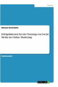 Erfolgsfaktoren bei der Nutzung von Social Media im Online Marketing - Bockstaller, Ramona