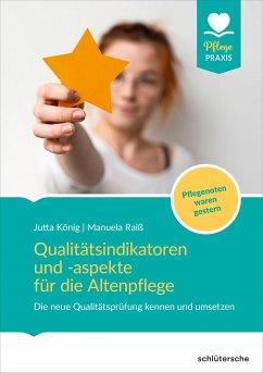 Qualitätsindikatoren und -aspekte für die Altenpflege - König, Jutta;Raiß, Manuela