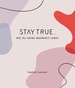 Stay True. (eBook, ePUB) - Guemoes, Madhavi