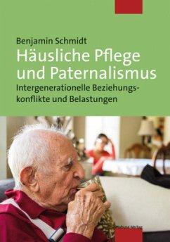 Häusliche Pflege und Paternalismus (Mängelexemplar) - Schmidt, Benjamin