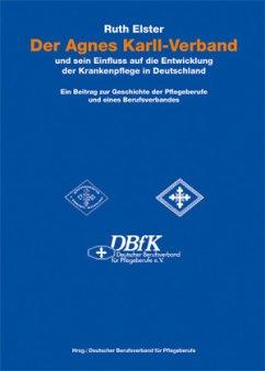 Der Agnes Karll-Verband und sein Einfluss auf die Entwicklung der Krankenpflege in Deutschland (Mängelexemplar) - Elster, Ruth