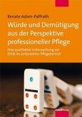 Würde und Demütigung aus der Perspektive professioneller Pflege (Mängelexemplar)