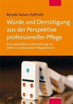 Würde und Demütigung aus der Perspektive professioneller Pflege (Mängelexemplar) - Adam-Paffrath, Renate