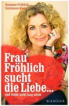 Frau Fröhlich sucht die Liebe ... und bleibt nicht lang allein (Mängelexemplar) - Fröhlich, Susanne; Kleis, Constanze