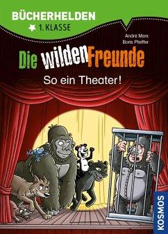 Die wilden Freunde, Bücherhelden, So ein Theater! (eBook, PDF) - Marx, André; Pfeiffer, Boris