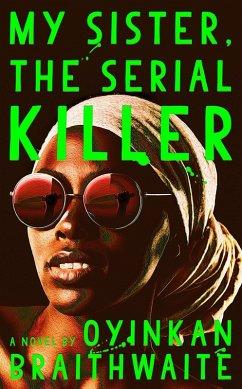 My Sister, the Serial Killer (eBook, ePUB) - Braithwaite, Oyinkan