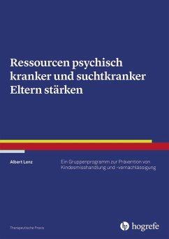 Ressourcen psychisch kranker und suchtkranker Eltern stärken (eBook, PDF) - Lenz, Albert