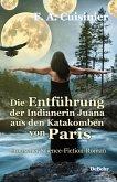 Die Entführung der Indianerin Juana aus den Katakomben von Paris - Erotischer Science-Fiction-Roman (eBook, ePUB)
