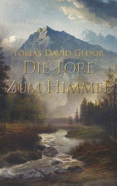 Die Tore zum Himmel - Gloor, Tobias D.