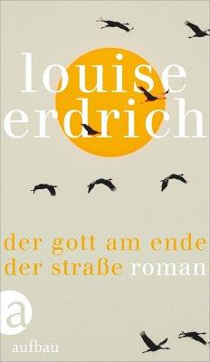 Der Gott am Ende der Straße - Erdrich, Louise