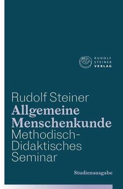 Allgemeine Menschenkunde - Methodisch-Didaktisches - Seminar. Studienausgabe - Steiner, Rudolf