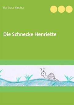 Die Schnecke Henriette - Klecha, Barbara