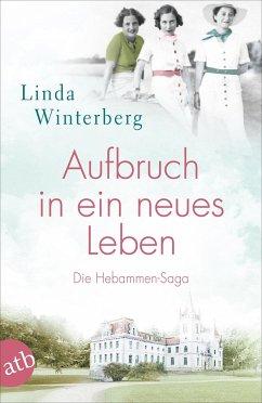 Aufbruch in ein neues Leben / Hebammen-Saga Bd.1 - Winterberg, Linda